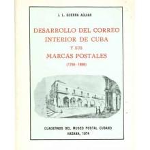 DESARROLO DEL CORREO INTERIOR DE CUBA Y SUS MARCAS POSTALES. 1756-1898. por J.L. Guerra Aguiar. La Habana, 1974.