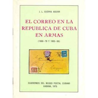 EL CORREO EN LA REPÚBLICA DE CUBA EN ARMAS. 1868-78 Y 1895-98. por J.L. Guerra Aguiar. La Habana, 1974.