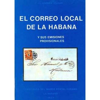 EL CORREO LOCAL DE LA HABANA Y SUS EMISIONES PROVISIONALES, por J.L. Guerra Aguiar. La Habana, 1977.