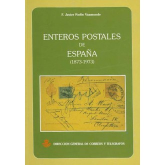 ENTEROS POSTALES DE ESPAÑA 1873-1973, por F. Javier Padín Vaamonde.