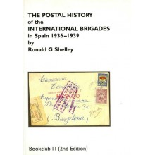 THE POSTAL HISTORY of the INTERNATIONAL BRIGADES in Spain 1936-1939, Ronald G Shelly (2nd Edition). Texto en Ingles. Hove July 2