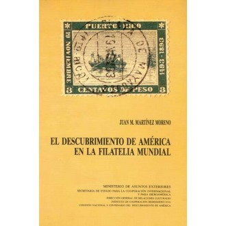 EL DESCUBRIMIENTO DE AMÉRICA EN LA FILATELIA MUNDIAL, por Juan M. Martínes Moreno. Madrid 1985.