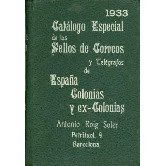 CATÁLOGO ESPECIAL DE LOS SELLOS DE CORREOS Y TELEGRAFOS DE ESPAÑA, COLONIAS Y EX-COLONIAS, por Antonio Roig Soler. Barcelona 193