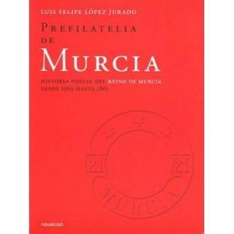 PREFILATELIA DE MURCIA. Historia Postal del Reino de Murcia desde 1569 hasta 1861. Luis Felipe López Jurado. Madrid.