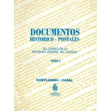 DOCUMENTOS HISTÓRICO-POSTALES DEL CORREO DE LA REPÚBLICA ORIENTAL DE URUGUAY. TOMO I. Kobilanski-Casal. Editor Mundus J. Kobilan