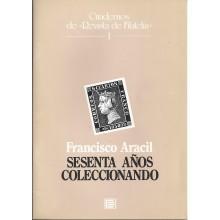 SESENTA AÑOS COLECCIONANDO. Francisco Aracil. Cuadernos de Revista de Filatelia. 1