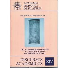 DE LA COMUNICACIÓN PRIMITIVA A LA HISTORIA POSTAL: UN ANÁLISIS EVOLUTIVO. Cornelis Th. hooghis de Bie. Discursos Académicos. XIV