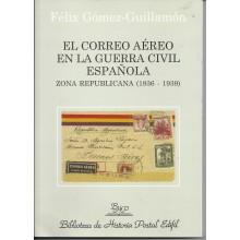 EL CORREO AÉREO EN LA GUERRA CIVIL ESPAÑOLA. Zona Republicana 1936-1939. 2007. Félix Gómez -Guillamón